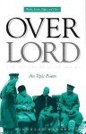 Overlord: A Triumph of Light, 1944-1945: An Epic Poem - Nicholas Hagger