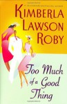 Too Much of a Good Thing - Kimberla Lawson Roby