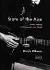 State of the Axe: Guitar Masters in Photographs and Words - Ralph Gibson, Anne Wilkes Tucker, Les Paul