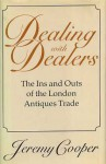Dealing with Dealers: The Ins and Outs of the London Antiques Trade - Jeremy Cooper