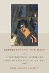Representing the Race: A New Political History of African American Literature - Gene Andrew Jarrett
