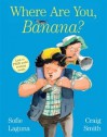Where are you, Banana? - Sofie Laguna, Craig Smith