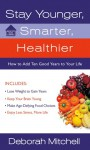 Stay Younger, Smarter, Healthier: How to Add 10 Good Years to Your Life - Deborah Mitchell