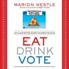 Eat Drink Vote: An Illustrated Guide to Food Politics - Marion Nestle, The Cartoonist Group