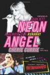 Neon Angel: A Memoir of a Runaway - Cherie Currie, Tony O'Neill, Joan Jett