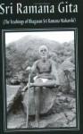 Sri Ramana Gita: being the teachings of Bhagavan Sri Ramana Maharshi composed by Sri Vasishtha Ganapati Muni, with the Sanskrit commentary Prakasha of Shri T.V. Kapali Sastriar. - Vasishta Ganapati Muni, Ramana Maharshi