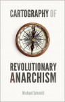 Cartography of Revolutionary Anarchism - Michael Schmidt