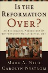 Is the Reformation Over?: An Evangelical Assessment of Contemporary Roman Catholicism - Mark A. Noll