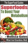 Superfoods to Boost Your Metabolism: How to Use Superfoods to Increase Energy, Burn Fat, and Live Healthy (The Superfood Guides) - Melissa Gates