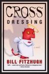 Cross Dressing - Bill Fitzhugh, Colby Elliott