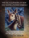 The Encyclopaedia of New and Rediscovered Animals: From the Lost Ark to the New Zoo - and Beyond - Karl Shuker