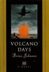 Volcano Days: A Novel - Brian Johnson