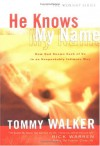 He Knows My Name: How God Knows Each of Us in an Unspeakably Intimate Way - Tommy Walker