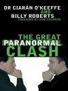 The Great Paranormal Clash - Ciaran O'Keeffe, Billy Roberts