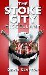 The Stoke City Miscellany - David Clayton