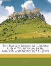 The Sixteen Satires of Juvenal: A New Tr., with an Intr., Analysis and Notes by S.H. Jeyes - Juvenal