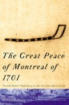 The Great Peace of Montreal of 1701: French-Native Diplomacy in the Seventeenth Century - Gilles Havard, Howard Scott, Phyllis Aronoff