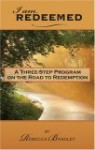 I Am Redeemed: A Three-Step Program on the Road to Redemption - Rebecca J. Bradley