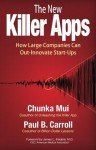 The New Killer Apps: How Large Companies Can Out-Innovate Start-Ups - Chunka Mui, Paul Carroll, James Madara