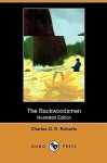 The Backwoodsmen (Illustrated Edition) (Dodo Press) - Charles Roberts