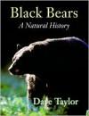 Black Bears: A Natural History - Dave Taylor