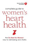 American Heart Association Complete Guide to Women's Heart Health: The Go Red for Women Way to Well-Being & Vitality - American Heart Association
