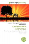Co-Dependents Anonymous - Agnes F. Vandome, John McBrewster, Sam B Miller II