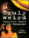 Truly Weird: Real-life Cases of the Paranormal - Jenny Randles