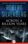 Across a Billion Years - Robert Silverberg