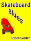 Skateboard Blues - Sydell Voeller