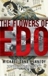 The Flowers of Edo - Michael Dana Kennedy