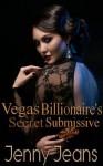 Vegas Billionaire's Secret Submissive - Jenny Jeans
