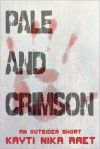Pale and Crimson: A Dystopian Horror Short Story (The Outsider Chronicles Book 0) - Kayti Nika Raet
