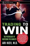 Trading to Win: The Psychology of Mastering the Markets (Wiley Trading) - Ari Kiev