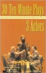 30 Ten-Minute Plays for 3 Actors from Actors Theatre of Louisville's National Ten-Minute Play Contest - Michael Bigelow Dixon, Amy Wegener, Stephen Moulds