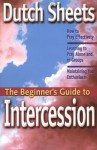 The Beginner's Guide to Intercession - Dutch Sheets