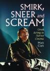 Smirk, Sneer and Scream: Great Acting in Horror Cinema - Mark Clark