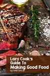 Lazy Cook's Guide To Making Good Food - David Duncan