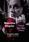 Masculine Singular: French New Wave Cinema - Geneviève Sellier, Kristin Ross