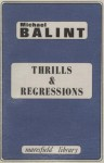 Thrills and Regressions (Maresfield Library) - Michael Balint