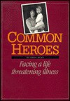 Common Heroes: Facing a Life Threatening Illness - Eric Blau, Eric Blau