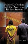Public Defenders and the American Justice System - Paul B. Wice