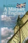 A Mariner Of England: An Account Of The Career Of William Richardson From Cabin Boy In The Merchant Service To Warrant Officer In The Royal Navy (1780 1819) - William Richardson