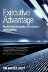 Executive Advantage: Resilient Leadership for 21st-Century Organizations - Jacqui Grey