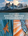 John Shaw's Guide to Digital Nature Photography - John Shaw
