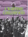 A Wartime Childhood - Angela Downey, Rebecca Hunter.