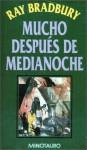 Mucho Despues de Medianoche - Ray Bradbury