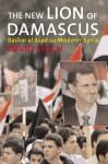 The New Lion of Damascus: Bashar al-Asad and Modern Syria - David W. Lesch