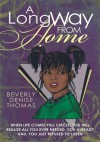 A Long Way from Home:When Life Comes Full Circle, You Will Realize All You Ever Needed, You Already Had, You Just Refused to Listen - Beverly Denise Thomas