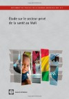 Étude sur le secteur privé de la santé au Mali: La situation après l'Initiative de Bamako (World Bank Working Papers) (French Edition) - The World Bank, Mathieu Lamiaux, François Rouzaud, Wendy Woods